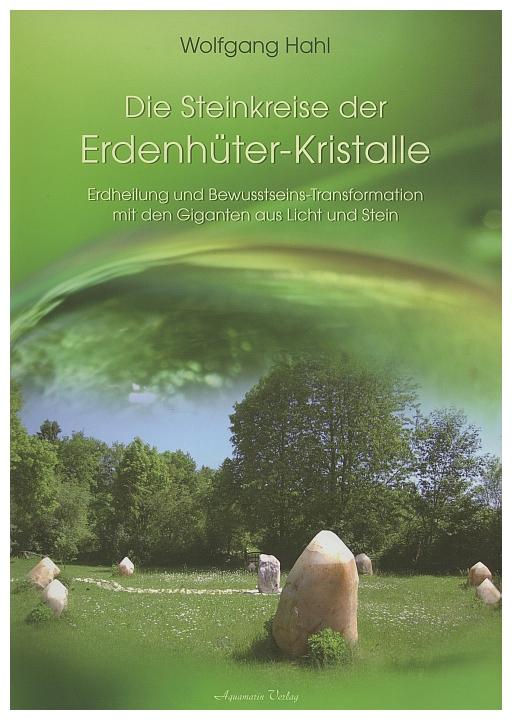 Die Steinkreise der Erdenhüter-Kristalle Erdheilung und Bewusstseinstransformation mit den Giganten